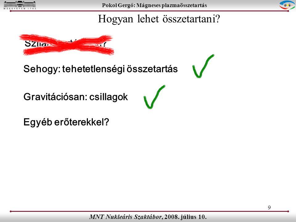 20 Pokol Gergő: Mágneses plazmaösszetartás MNT Nukleáris Szaktábor, 2008.