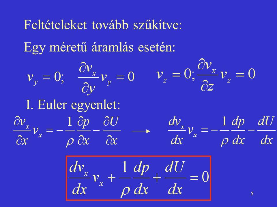 5 Feltételeket tovább szűkítve: Egy méretű áramlás esetén: I. Euler egyenlet: