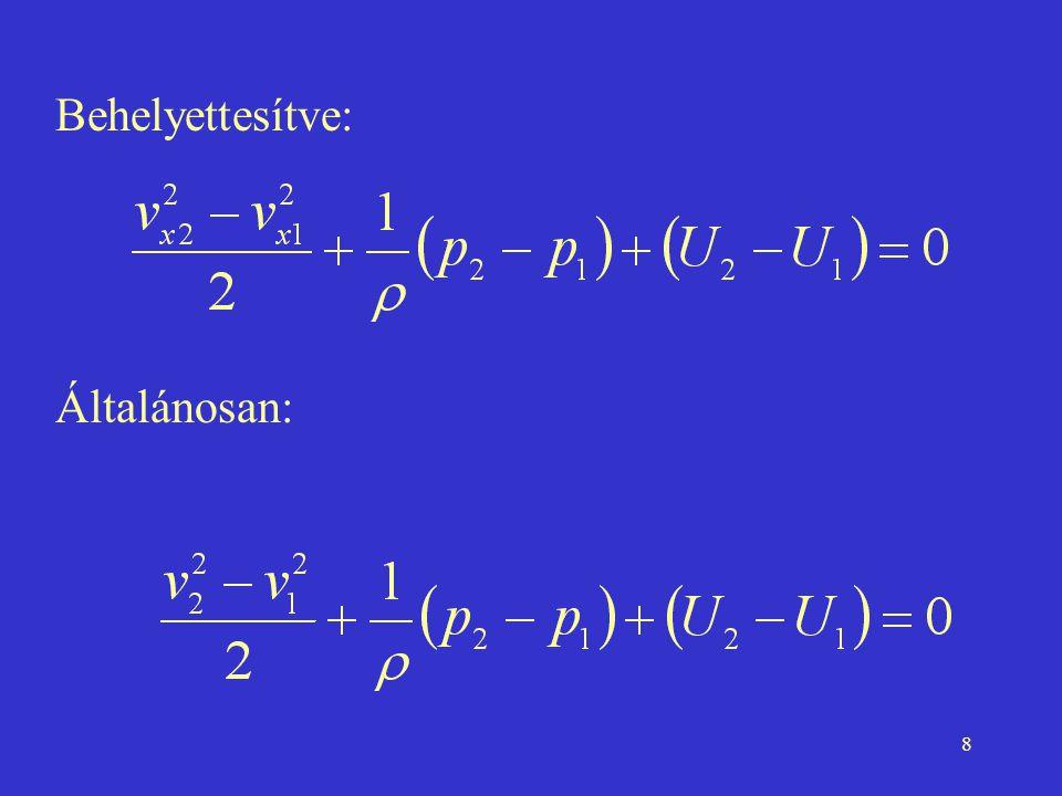 19 z1z1 z2z2 h p 1 =p 0 1 2 v1v1 v2v2 A2A2 A1A1 p 2 =p 0 Felül nyitott tartály esetén z 0