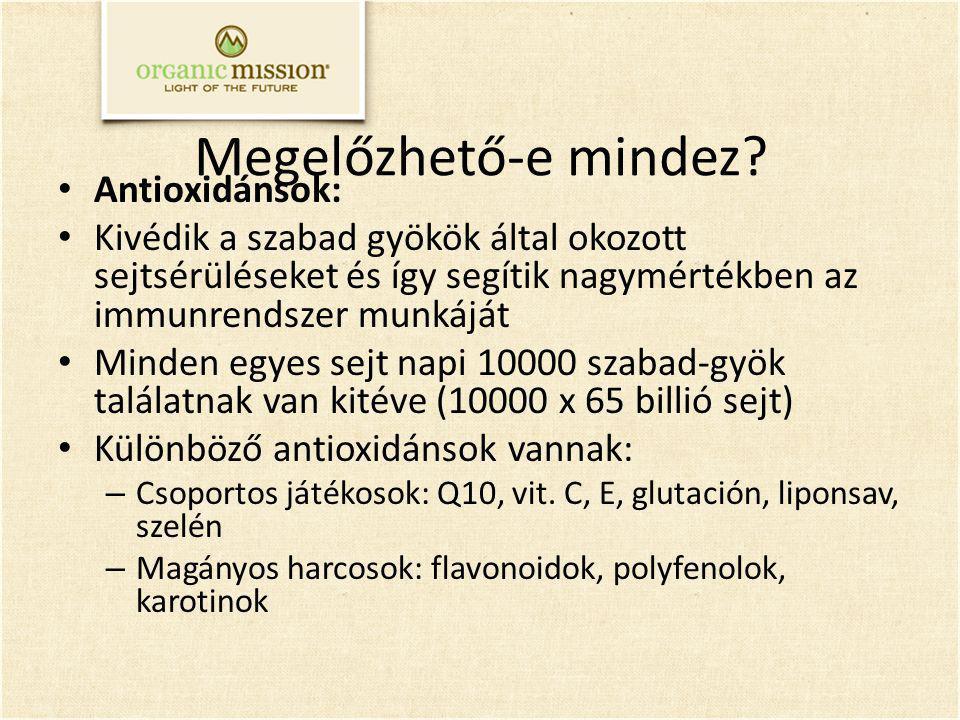 Megelőzhető-e mindez? Antioxidánsok: Kivédik a szabad gyökök által okozott sejtsérüléseket és így segítik nagymértékben az immunrendszer munkáját Mind