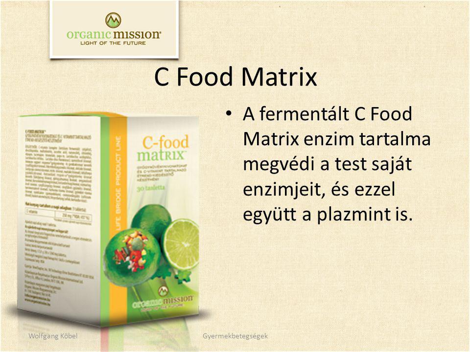 C Food Matrix A fermentált C Food Matrix enzim tartalma megvédi a test saját enzimjeit, és ezzel együtt a plazmint is. Wolfgang KöbelGyermekbetegségek