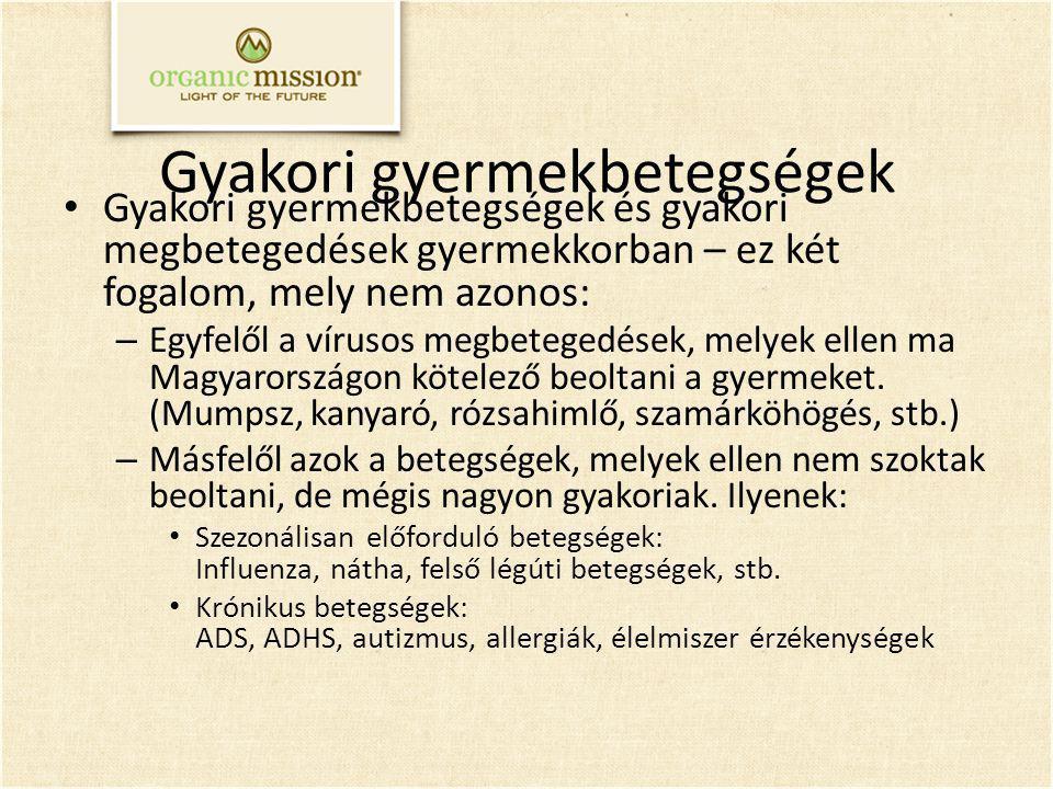 Gyakori gyermekbetegségek Gyakori gyermekbetegségek és gyakori megbetegedések gyermekkorban – ez két fogalom, mely nem azonos: – Egyfelől a vírusos megbetegedések, melyek ellen ma Magyarországon kötelező beoltani a gyermeket.