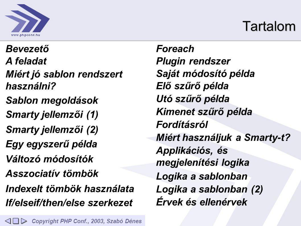 Copyright PHP Conf., 2003, Szabó DénesTartalom Bevezető A feladat Sablon megoldások Smarty jellemzői (1) Smarty jellemzői (2) Miért jó sablon rendszer
