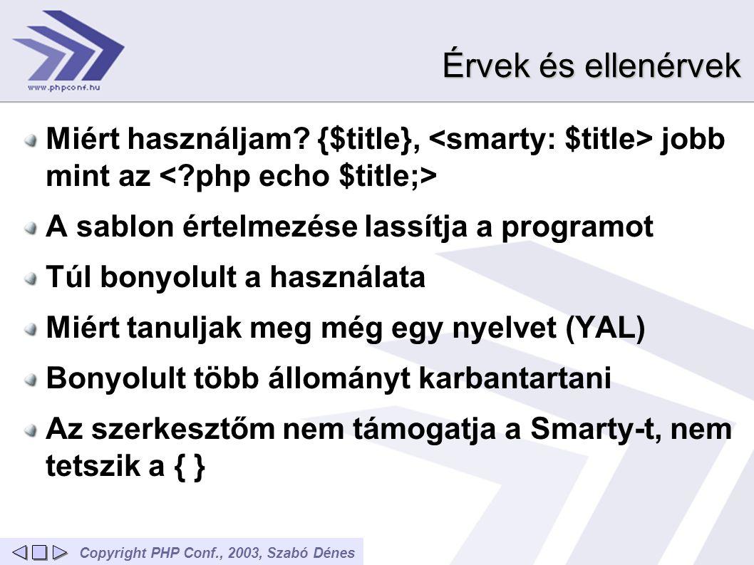 Copyright PHP Conf., 2003, Szabó Dénes Érvek és ellenérvek Miért használjam? {$title}, jobb mint az A sablon értelmezése lassítja a programot Túl bony