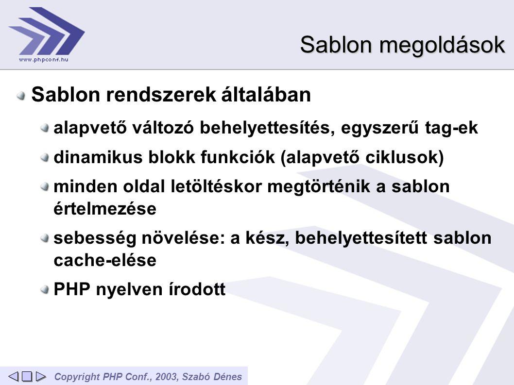Copyright PHP Conf., 2003, Szabó Dénes Sablon megoldások Sablon rendszerek általában alapvető változó behelyettesítés, egyszerű tag-ek dinamikus blokk