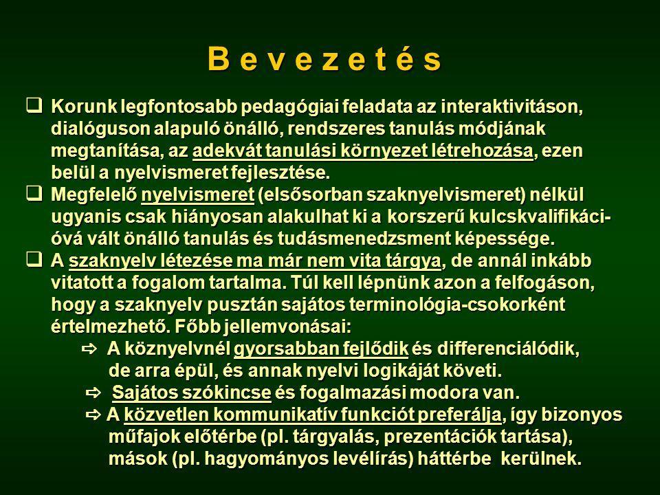 B e v e z e t é s  Korunk legfontosabb pedagógiai feladata az interaktivitáson, dialóguson alapuló önálló, rendszeres tanulás módjának megtanítása, az adekvát tanulási környezet létrehozása, ezen belül a nyelvismeret fejlesztése.
