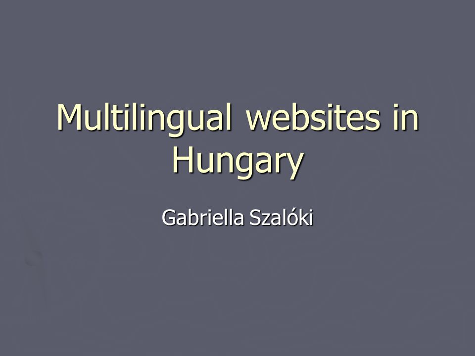 Conclusions - start to think multilingual ► Encourage cultural institutions to compile multilingual websites ► Use multilingual thesaurus with general coverage, or translate the most advanced Hungarian one