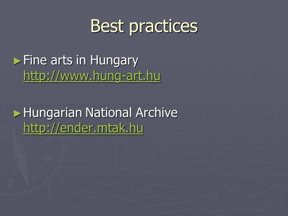 Best practices ► Fine arts in Hungary http://www.hung-art.hu http://www.hung-art.hu ► Hungarian National Archive http://ender.mtak.hu http://ender.mtak.hu