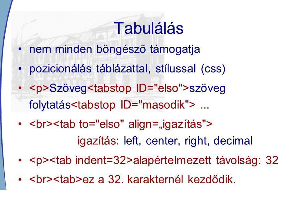 Tabulálás nem minden böngésző támogatja pozicionálás táblázattal, stílussal (css) Szöveg szöveg folytatás... igazítás: left, center, right, decimal al