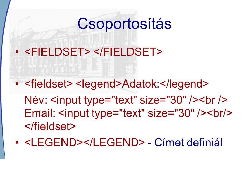 Csoportosítás Adatok: Név: Email: - Címet definiál