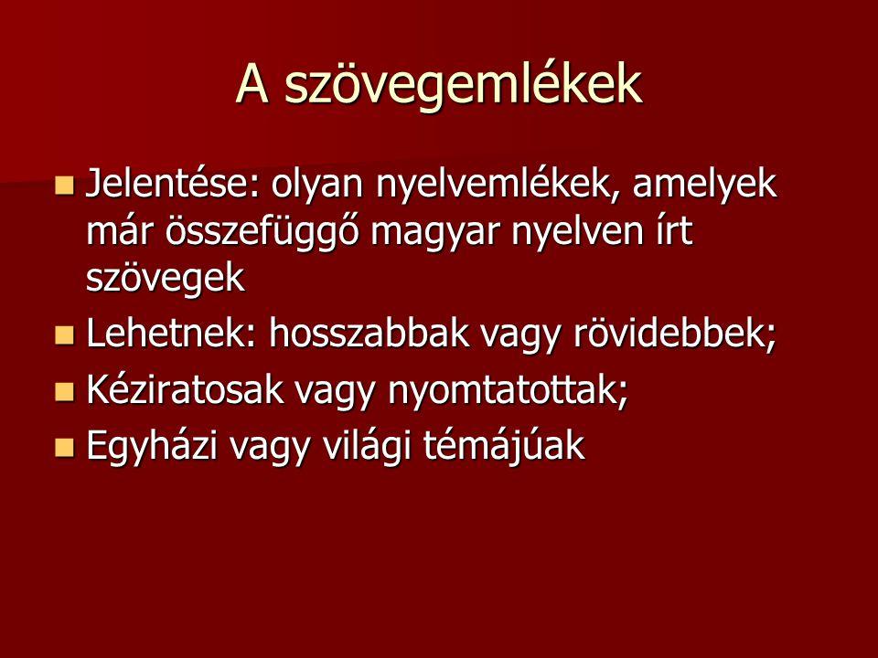 A legjelentősebb szövegemlékek Halotti beszéd és könyörgés-1195 Halotti beszéd és könyörgés-1195 Ómagyar Mária- siralom- 13.sz.
