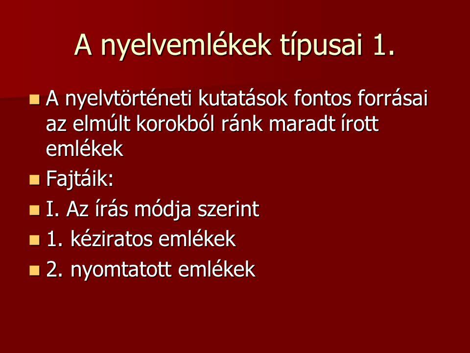 A nyelvemlékek típusai 2.II. aszerint, hogy milyen nyelvi anyagot őriznek: II.