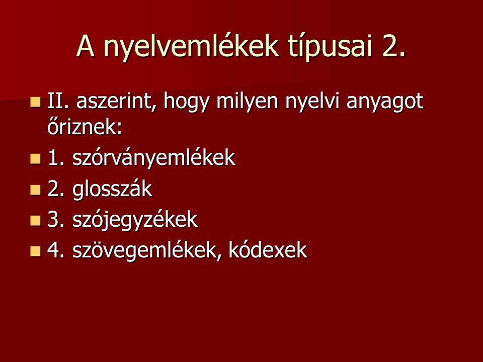 A szórványemlékek Idegen nyelven írt szövegben szórványosan, elszórtan szerepelnek magyar szavak, főleg földrajzi nevek, személynevek Idegen nyelven írt szövegben szórványosan, elszórtan szerepelnek magyar szavak, főleg földrajzi nevek, személynevek