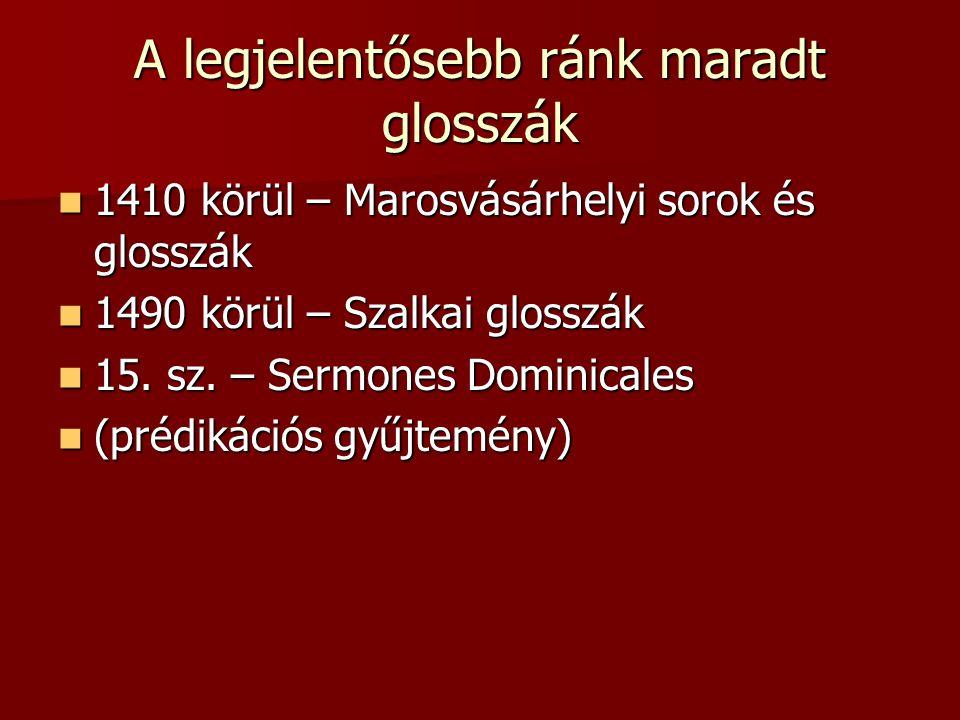 Szójegyzékek Jelentése: az ómagyar korban a szótárak elődjeként használták; a szavakat még fogalomkörök szerint csoportosították; a latin nyelvű szavak fölé jegyezték be a magyar jelentést Jelentése: az ómagyar korban a szótárak elődjeként használták; a szavakat még fogalomkörök szerint csoportosították; a latin nyelvű szavak fölé jegyezték be a magyar jelentést Két fontos szójegyzékünk: Két fontos szójegyzékünk: 1.