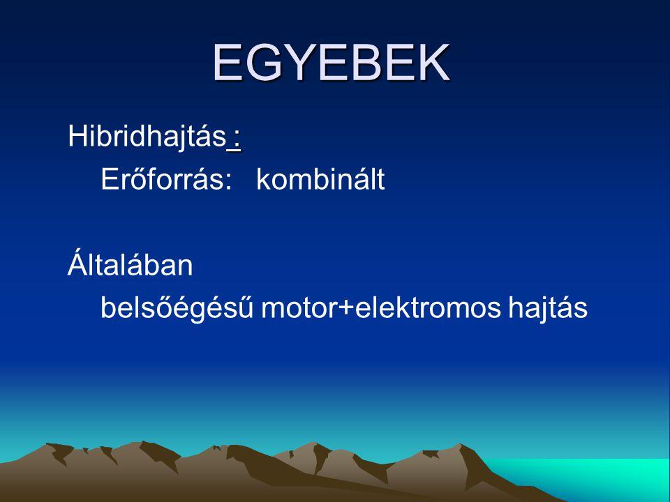 EGYEBEK : Hibridhajtás : Erőforrás: kombinált Általában belsőégésű motor+elektromos hajtás