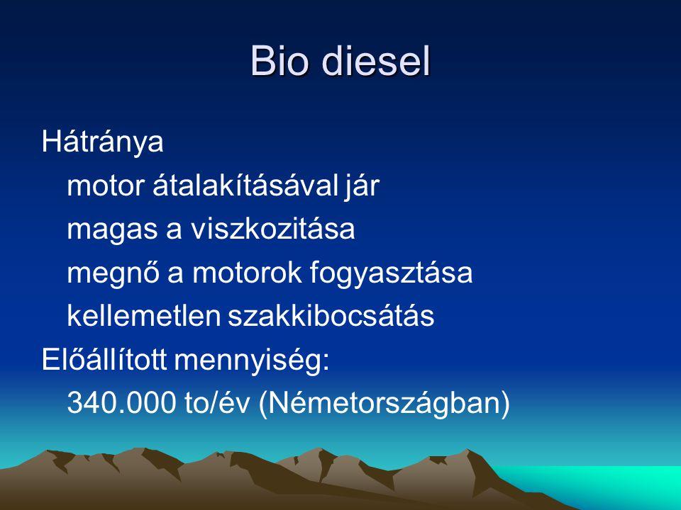 Bio diesel Hátránya motor átalakításával jár magas a viszkozitása megnő a motorok fogyasztása kellemetlen szakkibocsátás Előállított mennyiség: 340.000 to/év (Németországban)
