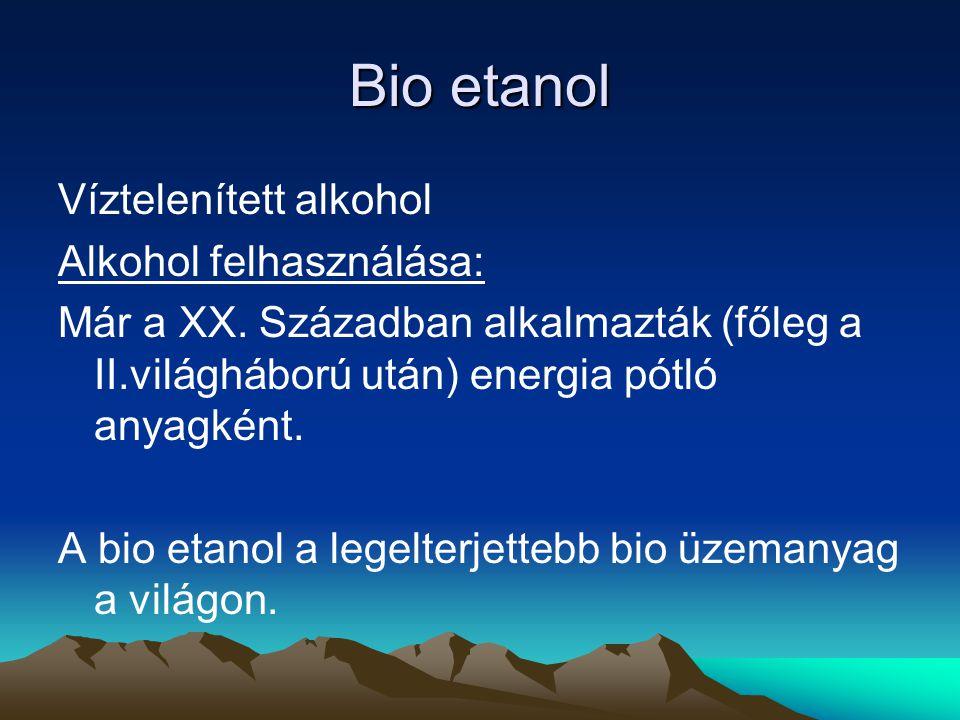 Bio etanol Víztelenített alkohol Alkohol felhasználása: Már a XX.