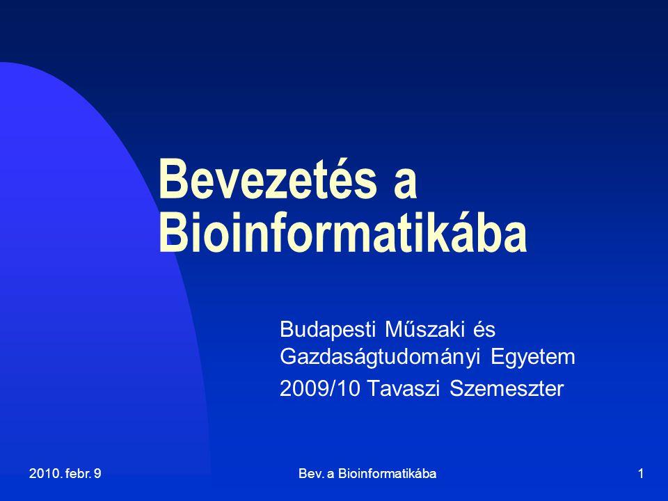 2010. febr. 9Bev. a Bioinformatikába1 Bevezetés a Bioinformatikába Budapesti Műszaki és Gazdaságtudományi Egyetem 2009/10 Tavaszi Szemeszter