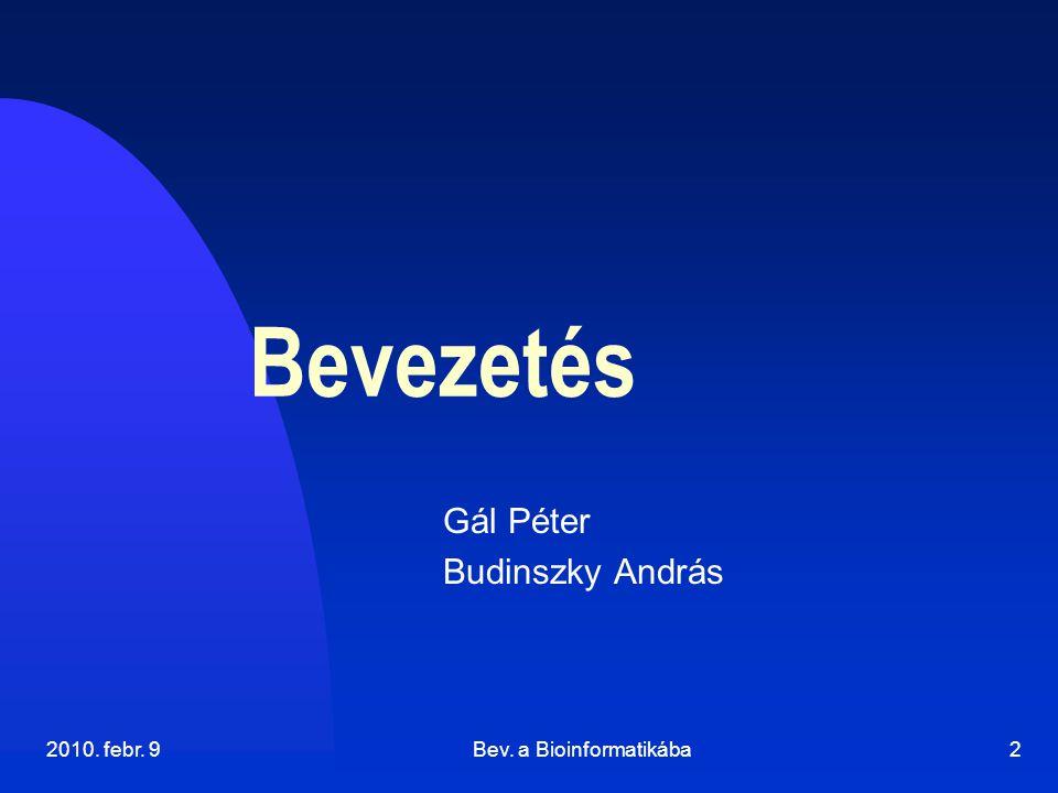 2010. febr. 9Bev. a Bioinformatikába2 Bevezetés Gál Péter Budinszky András
