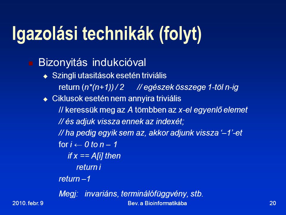 2010. febr. 9Bev. a Bioinformatikába20 Igazolási technikák (folyt) Bizonyitás indukcióval  Szingli utasitások esetén triviális return (n*(n+1)) / 2 /