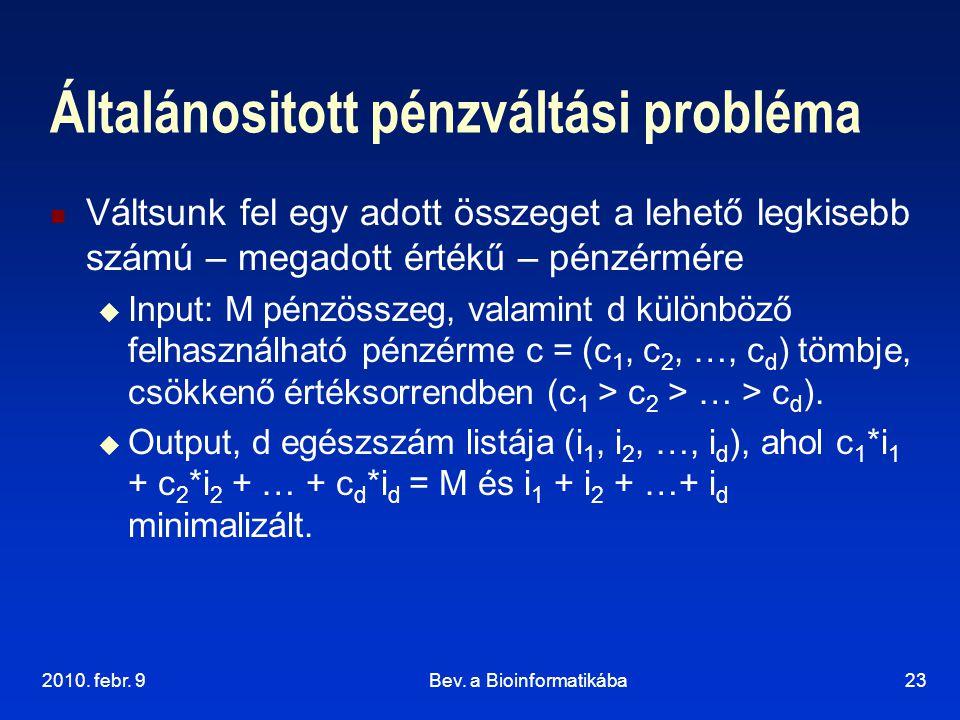 2010. febr. 9Bev. a Bioinformatikába23 Általánositott pénzváltási probléma Váltsunk fel egy adott összeget a lehető legkisebb számú – megadott értékű