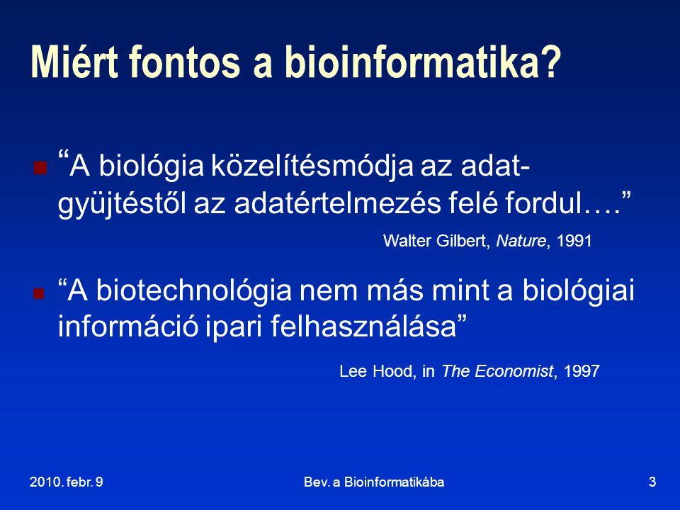 """2010. febr. 9Bev. a Bioinformatikába3 Miért fontos a bioinformatika? """" A biológia közelítésmódja az adat- gyüjtéstől az adatértelmezés felé fordul…."""""""