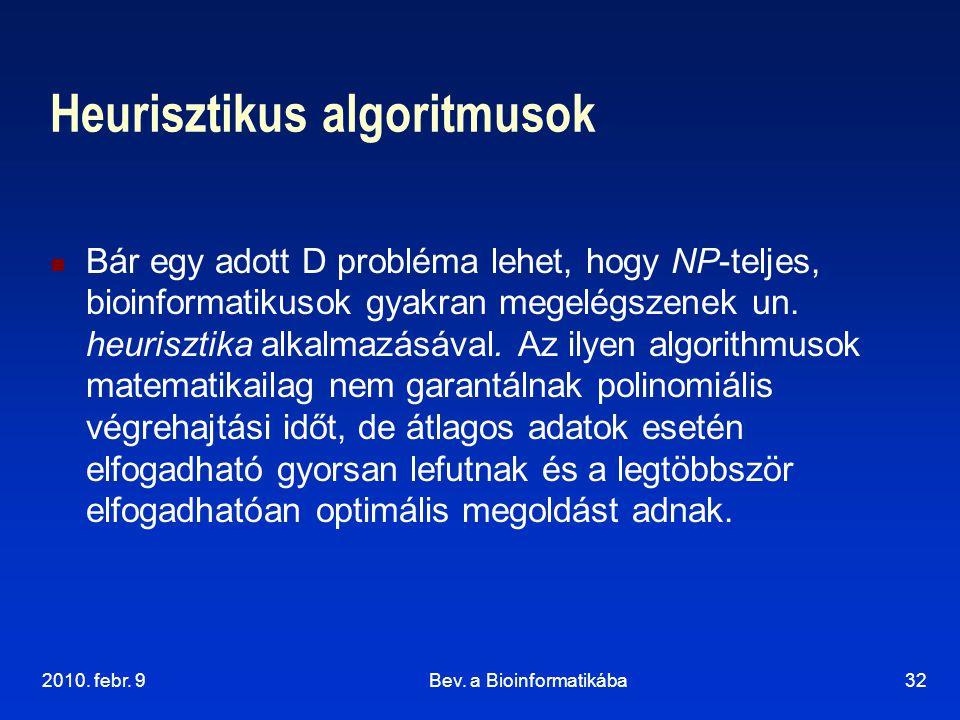 2010. febr. 9Bev. a Bioinformatikába32 Heurisztikus algoritmusok Bár egy adott D probléma lehet, hogy NP-teljes, bioinformatikusok gyakran megelégszen