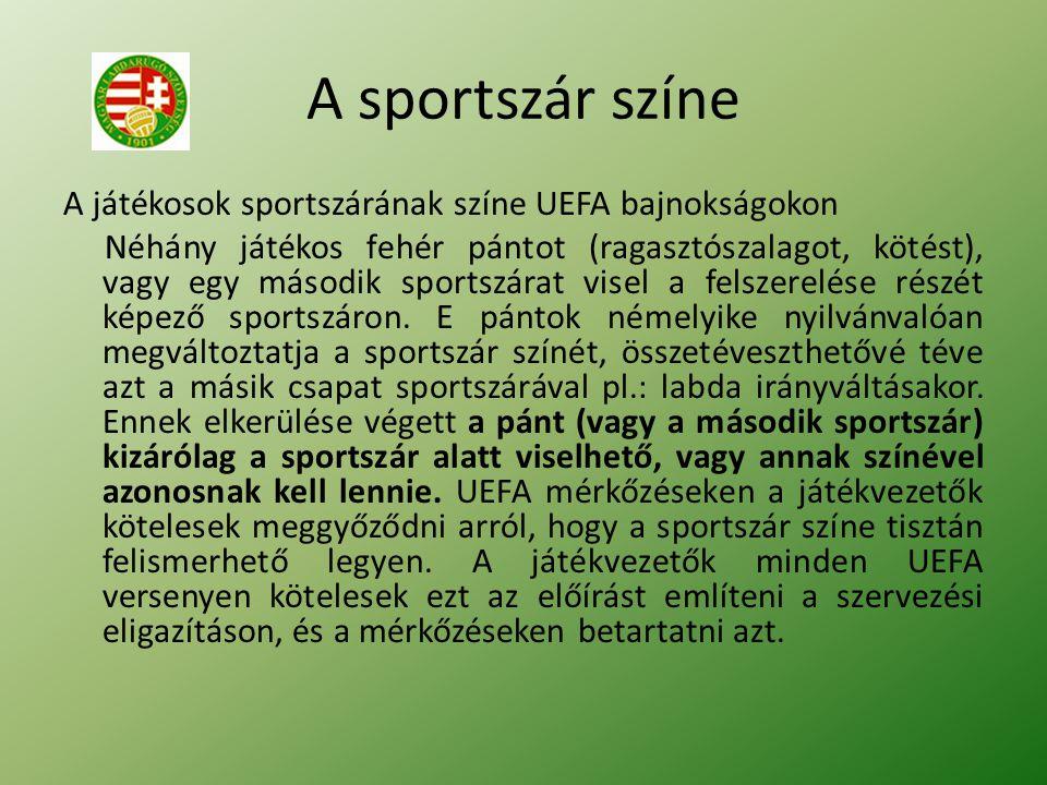 A sportszár színe A játékosok sportszárának színe UEFA bajnokságokon Néhány játékos fehér pántot (ragasztószalagot, kötést), vagy egy második sportszárat visel a felszerelése részét képező sportszáron.