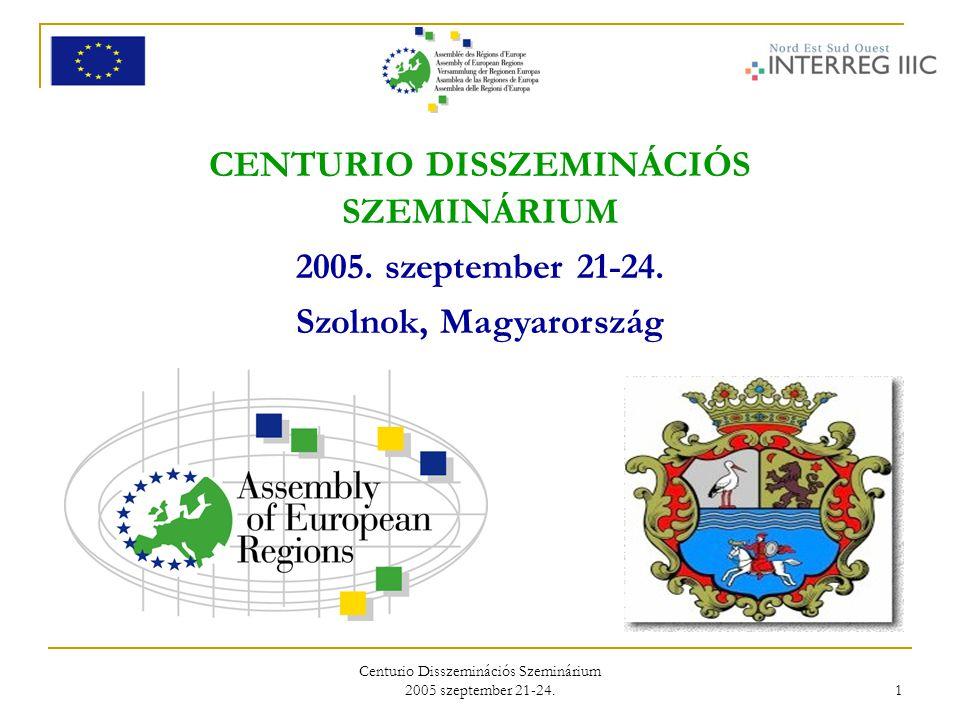 Centurio Disszeminációs Szeminárium 2005 szeptember 21-24. 1 CENTURIO DISSZEMINÁCIÓS SZEMINÁRIUM 2005. szeptember 21-24. Szolnok, Magyarország