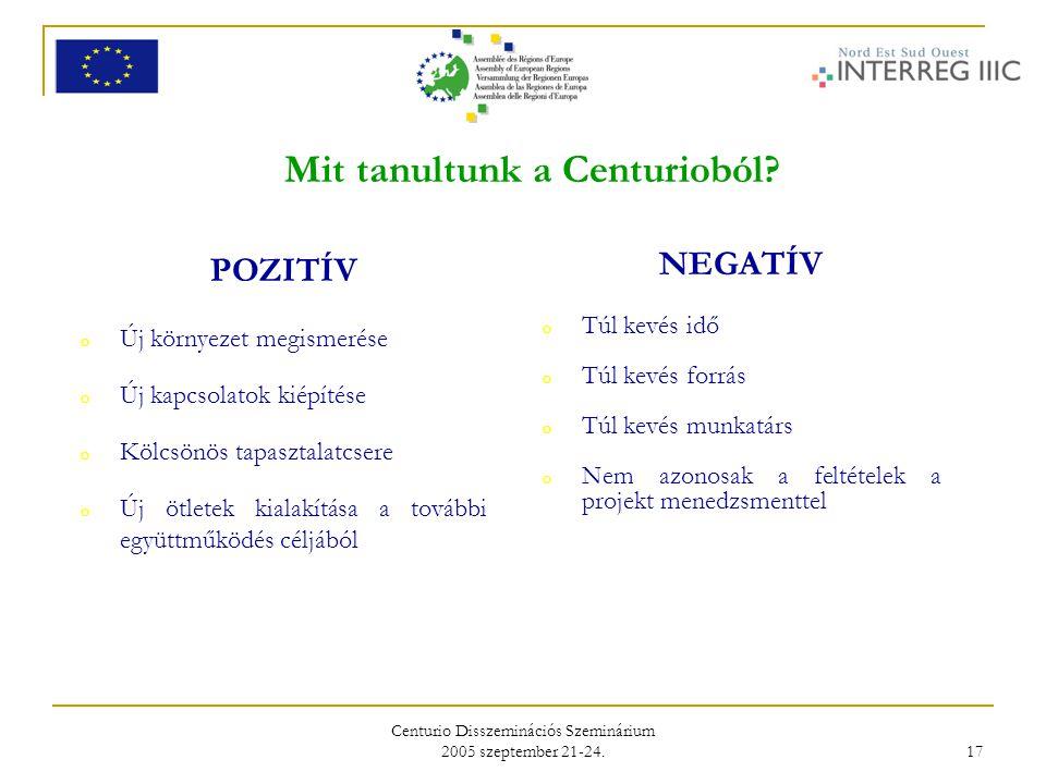 Centurio Disszeminációs Szeminárium 2005 szeptember 21-24. 17 Mit tanultunk a Centurioból? POZITÍV o Új környezet megismerése o Új kapcsolatok kiépíté