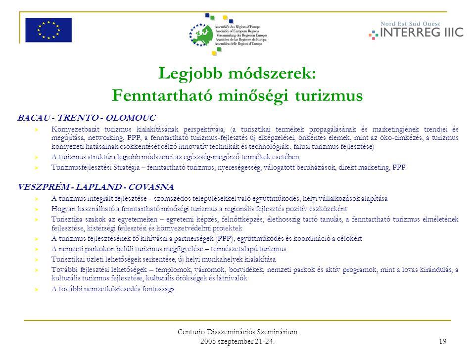 Centurio Disszeminációs Szeminárium 2005 szeptember 21-24. 19 Legjobb módszerek: Fenntartható minőségi turizmus BACAU - TRENTO - OLOMOUC  Környezetba