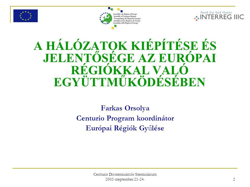 Centurio Disszeminációs Szeminárium 2005 szeptember 21-24. 2 A HÁLÓZATOK KIÉPÍTÉSE ÉS JELENTŐSÉGE AZ EURÓPAI RÉGIÓKKAL VALÓ EGYÜTTMŰKÖDÉSÉBEN Farkas O