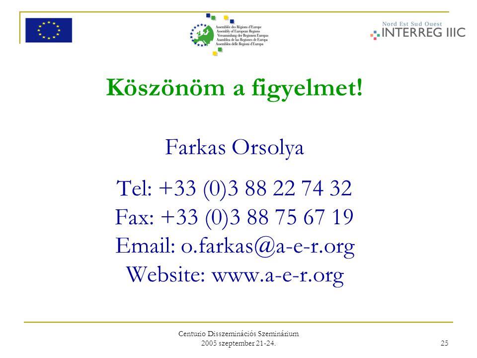 Centurio Disszeminációs Szeminárium 2005 szeptember 21-24. 25 Köszönöm a figyelmet! Farkas Orsolya Tel: +33 (0)3 88 22 74 32 Fax: +33 (0)3 88 75 67 19