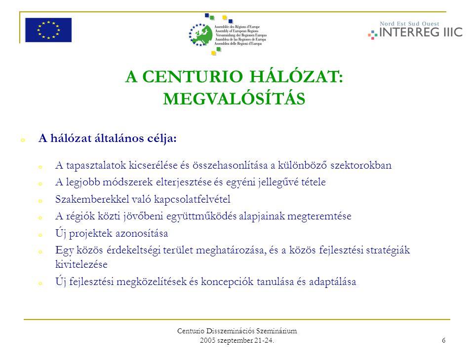 Centurio Disszeminációs Szeminárium 2005 szeptember 21-24. 6 A CENTURIO HÁLÓZAT: MEGVALÓSÍTÁS o A hálózat általános célja: o A tapasztalatok kicserélé
