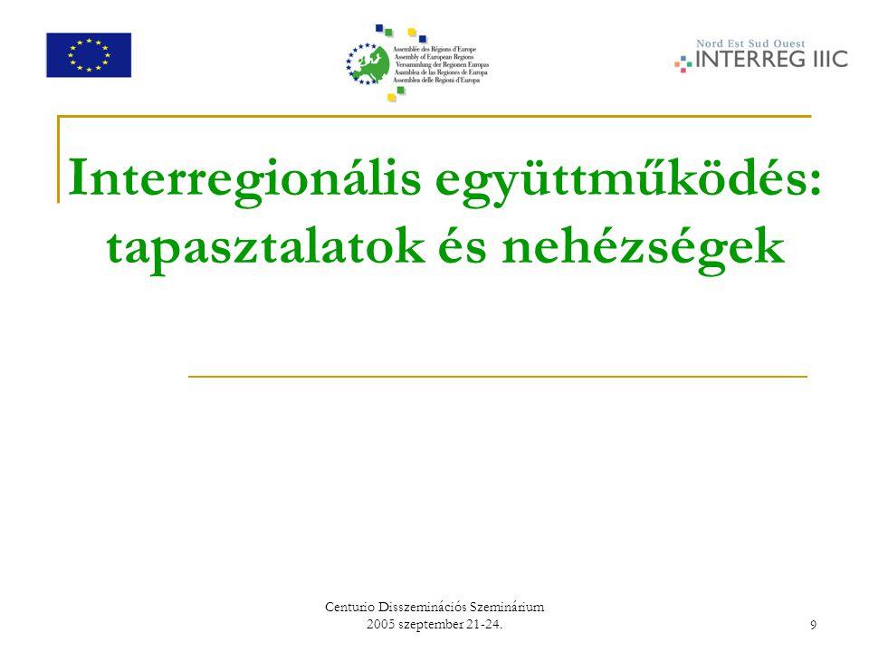 Centurio Disszeminációs Szeminárium 2005 szeptember 21-24.9 Interregionális együttműködés: tapasztalatok és nehézségek