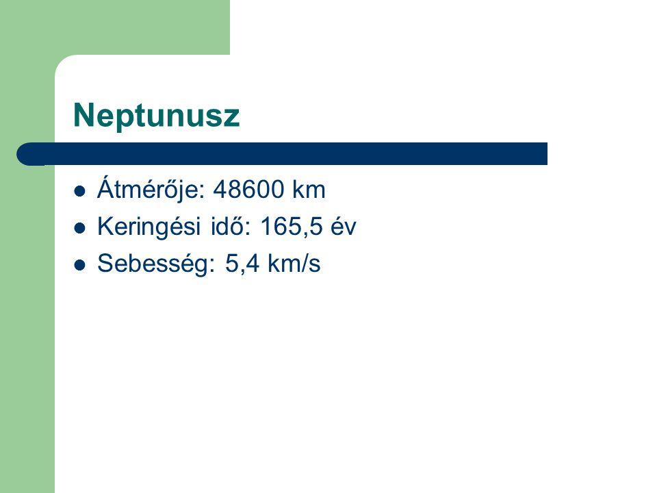 Neptunusz Átmérője: 48600 km Keringési idő: 165,5 év Sebesség: 5,4 km/s