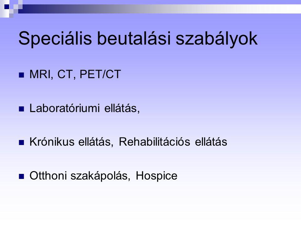 Speciális beutalási szabályok MRI, CT, PET/CT Laboratóriumi ellátás, Krónikus ellátás, Rehabilitációs ellátás Otthoni szakápolás, Hospice