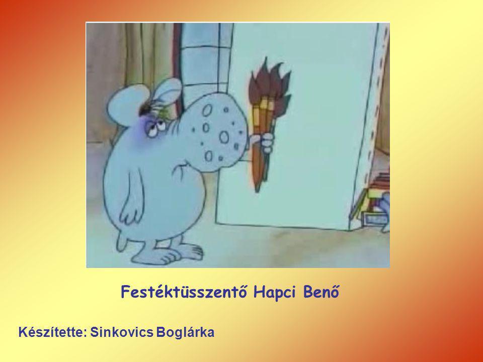 Festéktüsszentő Hapci Benő Készítette: Sinkovics Boglárka