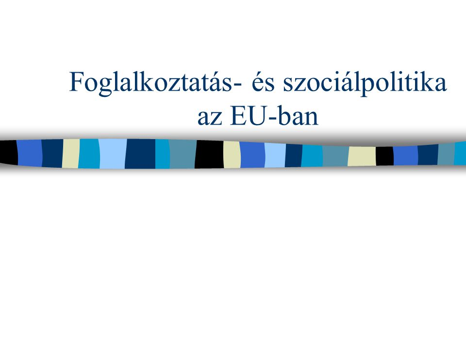 Foglalkoztatás- és szociálpolitika az EU-ban