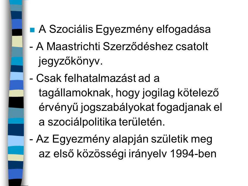 n A Szociális Egyezmény elfogadása - A Maastrichti Szerződéshez csatolt jegyzőkönyv. - Csak felhatalmazást ad a tagállamoknak, hogy jogilag kötelező é