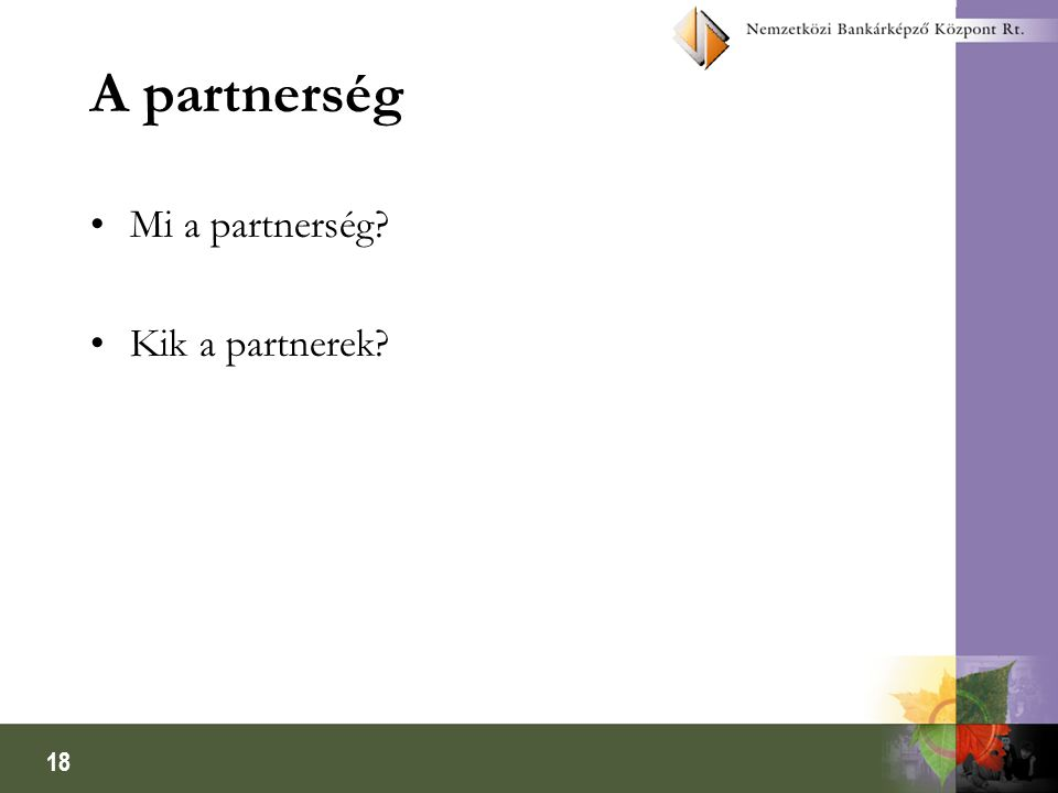 18 A partnerség Mi a partnerség Kik a partnerek