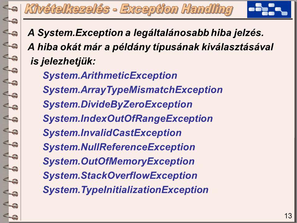 13 A System.Exception a legáltalánosabb hiba jelzés.