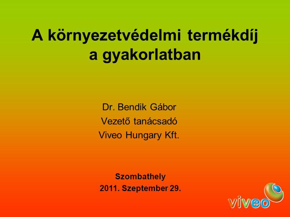 A környezetvédelmi termékdíj a gyakorlatban Dr. Bendik Gábor Vezető tanácsadó Viveo Hungary Kft. Szombathely 2011. Szeptember 29.
