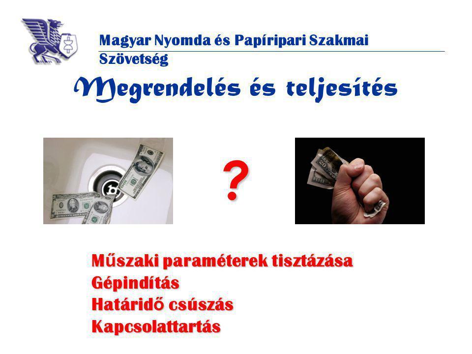 Magyar Nyomda és Papíripari Szakmai Szövetség Megrendelés és teljesítés .