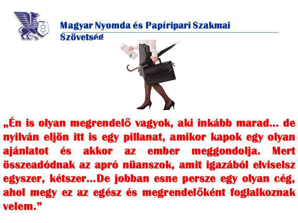 """Magyar Nyomda és Papíripari Szakmai Szövetség """"Én is olyan megrendel ő vagyok, aki inkább marad… de nyilván eljön itt is egy pillanat, amikor kapok egy olyan ajánlatot és akkor az ember meggondolja."""