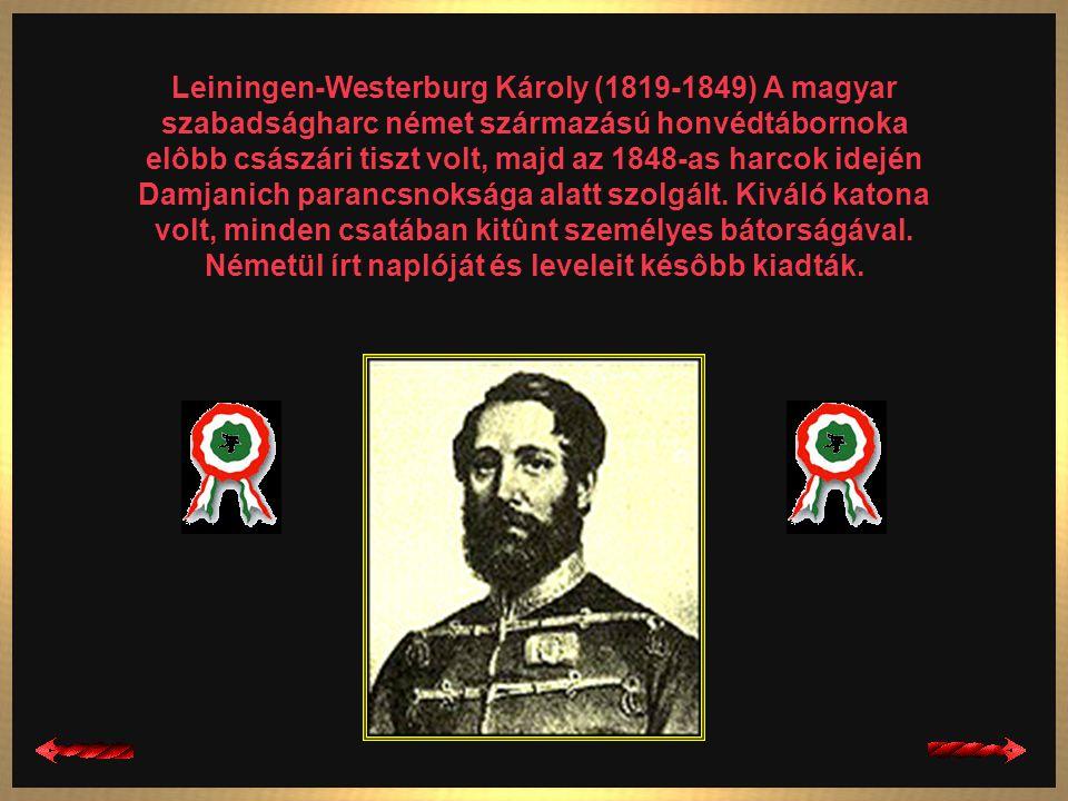 Lázár Vilmos (1815-1849) Volt császári tiszt, 1848-ban százados, 1849 februárjától ôrnagy, majd ezredesi rangban dandárparancsnok az északi hadseregné