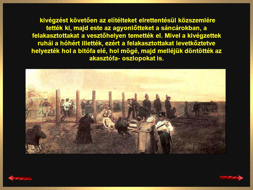kivégzést követően az elítélteket elrettentésül közszemlére tették ki, majd este az agyonlőtteket a sáncárokban, a felakasztottakat a vesztőhelyen temették el.