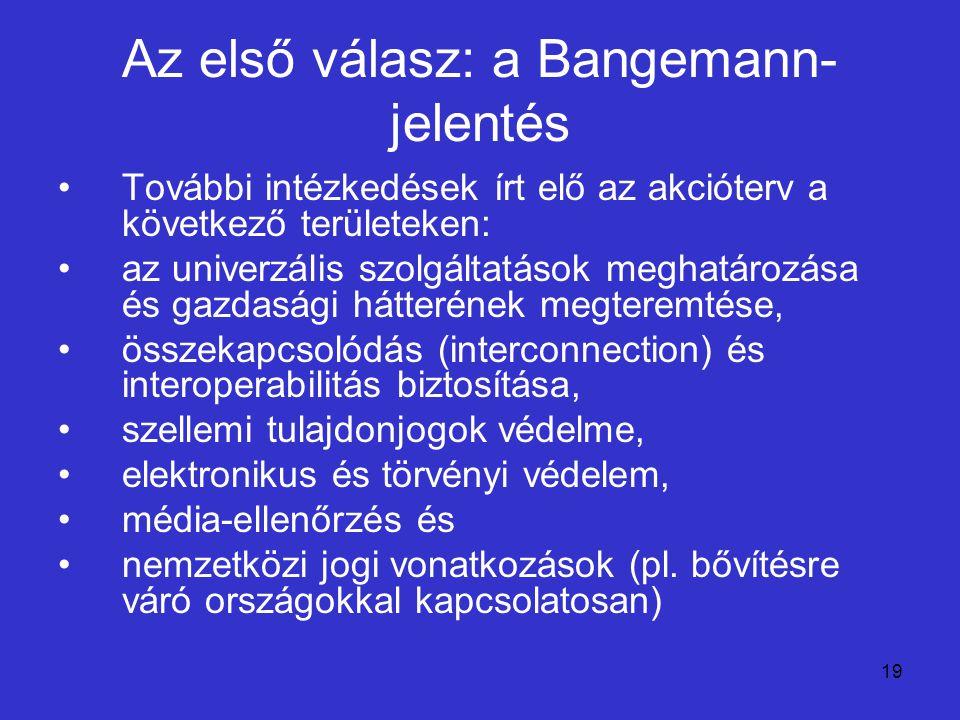 19 Az első válasz: a Bangemann- jelentés További intézkedések írt elő az akcióterv a következő területeken: az univerzális szolgáltatások meghatározás