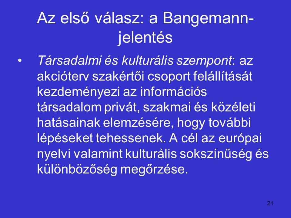 21 Az első válasz: a Bangemann- jelentés Társadalmi és kulturális szempont: az akcióterv szakértői csoport felállítását kezdeményezi az információs tá