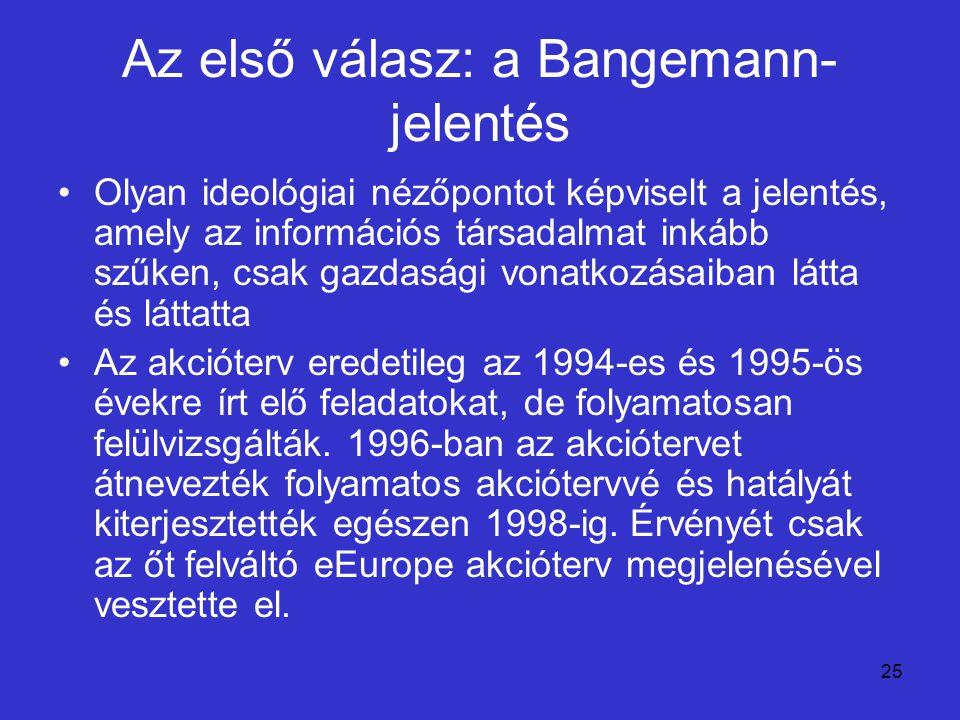 25 Az első válasz: a Bangemann- jelentés Olyan ideológiai nézőpontot képviselt a jelentés, amely az információs társadalmat inkább szűken, csak gazdas